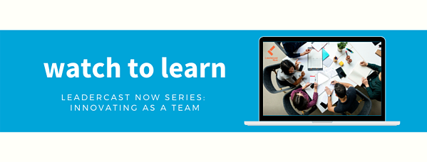 Leadercast Now Series: Innovating as a Team